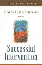 Training families to do a successful intervention : a professional's guide