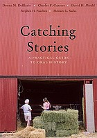 Catching stories : a practical guide to oral history
