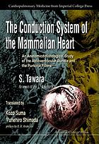 The conduction system of the mammalian heart an anatomico-histological study of the atrioventricular bundle and the Purkinje fibersThe Conduction system of the mammalian heart : an antomico-histological study of the atrioventricular bundle and the Purkinje fibers