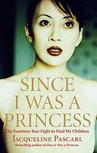 Since I was a princess : the fourteen-year fight to find my children