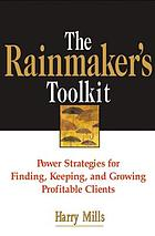 The rainmaker's toolkit power strategies for finding, keeping, and growing profitable clients