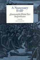 A necessary evil? : slavery and the debate over the Constitution