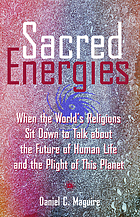 Sacred energies : when the world's religions sit down to talk about the future of human life and the plight of this planet