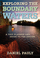 Exploring the Boundary Waters : a trip planner and guide to the BWCAW