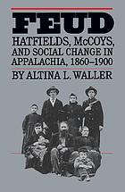 Feud : Hatfields, McCoys, and social change in Appalachia, 1860-1900