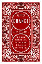 Chance : a guide to gambling, love, the stock market & just about everything else