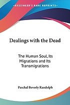 Dealings with the dead : the human soul, its migrations and its transmigrations