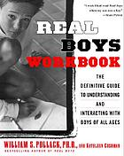 Real boys workbook : [the definitive guide to understanding and interacting with boys of all ages]