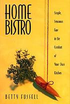 Home bistro : simple, sensual fare in the comfort of your kitchen