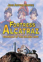 Fortress Alcatraz : guardian of the Golden Gate