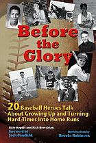 Before the glory : 20 baseball heroes talk about growing up and turning hard times into home runs