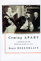 Coming apart : a memoir of the Harvard wars of 1969