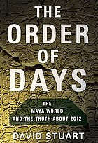 The order of days : the Maya world and the truth about 2012