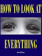 How to look at everything