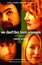 We don't live here anymore : three novellas