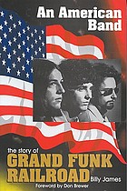 An American band : the story of Grand Funk Railroad