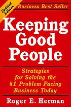 Keeping good people : strategies for solving the #1 problem facing businesses today