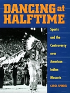 Dancing at halftime : sports and the controversy over American Indian mascots