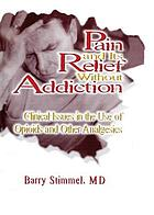 Pain and its relief without addiction : clinical issues in the use of opioids and other analgesics