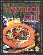 The vegetarian grill : 200 recipes for inspired flame-kissed meals
