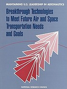 Maintaining U.S. leadership in aeronautics : breakthrough technologies to meet future air and space transportation needs and goals