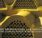 An architecture for people : the complete works of Hassan Fathy