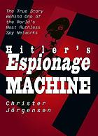 Hitler's espionage machine : the true story behind one of the world's most ruthless spy networks