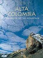 Alta Colombia : splendor of the mountain