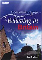 Believing in Britain the spiritual identity of 'Britishness'