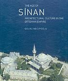 The age of Sinan : architectural culture in the Ottoman Empire