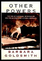 Other powers : the age of suffrage, spiritualism, and the scandalous Victoria Woodhull