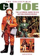 The collectible GI Joe : an official guide to his action-packed world