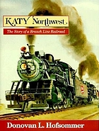 Katy Northwest : the story of a branch line railroad