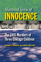 Shattered sense of innocence : the 1955 murders of three Chicago children