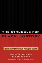 The struggle for black history : foundations for a critical black pedagogy in education