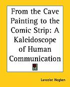 From cave painting to comic strip; a kaleidoscope of human communication