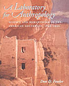 A laboratory for anthropology : science and romanticism in the American Southwest, 1846-1930