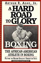 A hard road to glory--boxing : the African-American athlete in boxing
