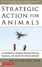 Strategic action for animals : a handbook on strategic movement building, organizing, and activism for animal liberation