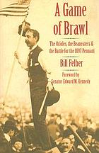 A game of brawl the Orioles, the Beaneaters, and the battle for the 1897 pennant
