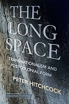The long space : transnationalism and postcolonial form