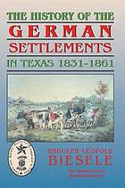 The history of the German settlements in Texas, 1831-1861