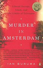 Murder in Amsterdam : the death of Theo van Gogh and the limits of tolerance