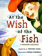 At the wish of the fish : a Russian folktale