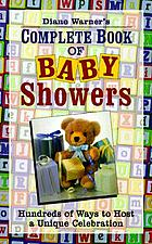 Diane Warner's complete book of baby showers : hundreds of ways to host a unique celebration