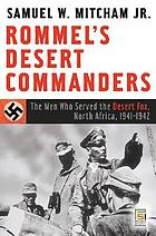 Rommel's desert commanders : the men who served the Desert Fox, North Africa, 1941-1942