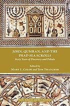 John, Qumran, and the Dead Sea scrolls sixty years of discovery and debate