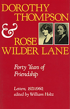 Dorothy Thompson and Rose Wilder Lane : forty years of friendship : letters, 1920-1960