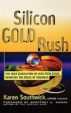Silicon gold rush : the next generation of high-tech stars rewrites the rules of business
