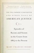 The pig farmer's daughter and other tales of American justice : episodes of racism and sexism in the courts from 1865 to the present